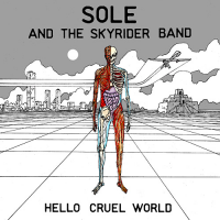 Sole And The Skyrider Band - Hello Cruel World (CD)