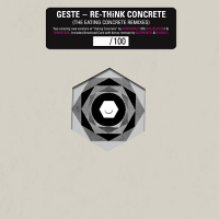 "Geste - Re-Think Concrete - The Eating Concrete Remixes (7"")"